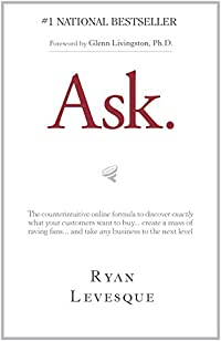 Ask : The Counterintuitive Online Formula To Discover Exactly What Your Customers Want To Buy...create A Mass Of Raving Fans...and Take Any Business To The Next Level by Ryan Levesque ebook deal