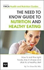 The Need to Know Guide to Nutrition and Healthy Eating : The Perfect Starter To Eating Well or How To Eat The Right Foods, Stay In Shape And Stick To A ... (Central YMCA Health and Nutrition Guides)