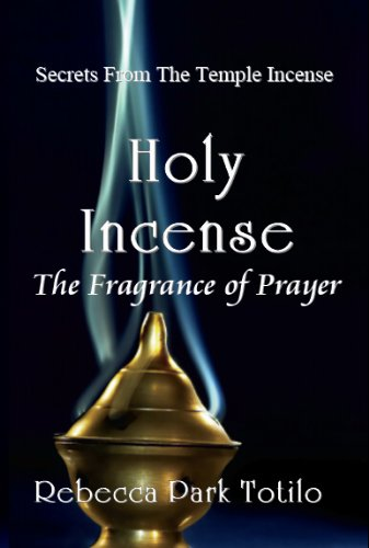 Rebecca Park Totilo - Holy Incense: The Fragrance of Prayer (Fragrance Series) (English Edition)