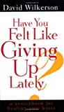 Have You Felt Like Giving Up Lately? (Spire Books)