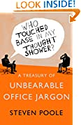 Who Touched Base in My Thought Shower?: A Treasury of Unbearable Office Jargon