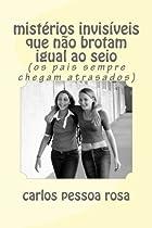 Mistérios invisíveis que não brotam igual ao seio (Portuguese Edition)