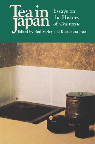 Tea in Japan: Essays on the History of Chanoyu
