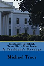 A President's Revenge (Declassified: Missions of SEAL Team Six - Blue Team)