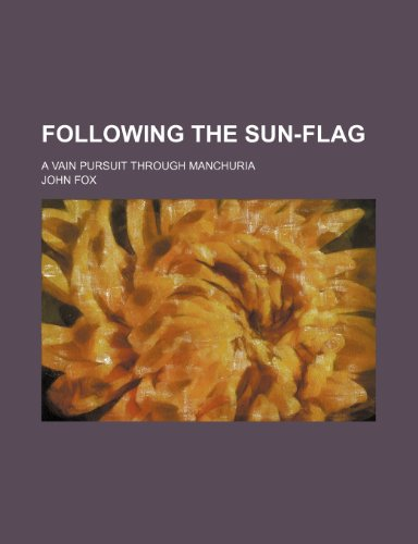 Following the Sun-Flag; A Vain Pursuit Through Manchuria
