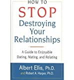 How to Stop Destroying Your Relationships: A Guide to Enjoyable Dating, Mating, And Relating (075678459X) by Albert Ellis
