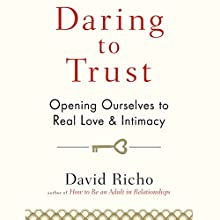 Daring to Trust: Opening Ourselves to Real Love and Intimacy (       UNABRIDGED) by David Richo Narrated by Tom Pile