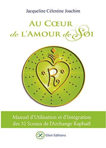 Au Coeur de l'Amour de Soi: Manuel d'Utilisation et d'Intégration des 32 sceaux de l'Archange Raphaël