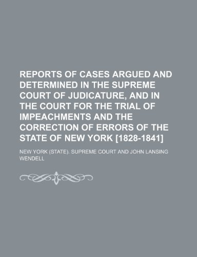 Reports of Cases Argued and Determined in the Supreme Court of Judicature, and in the Court for the Trial of Impeachments and the Correction of Errors of the State of New York [1828-1841] (Volume 22)