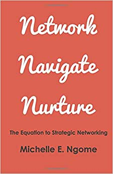 Network, Navigate & Nurture: The Equation To Strategic Networking