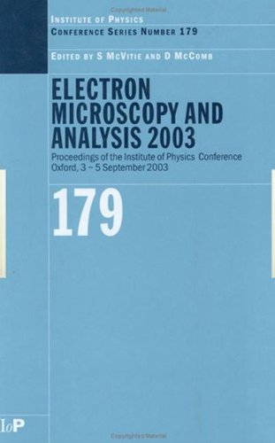 Electron Microscopy And Analysis 2003: Proceedings Of The Institute Of Physics Electron Microscopy And Analysis Group Conference, 3-5 September 2003 (Institute Of Physics Conference Series)