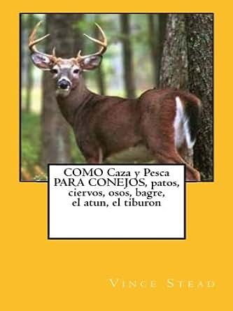 Amazon.com: COMO Caza y Pesca PARA CONEJOS, patos, ciervos, osos