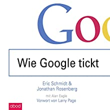 Wie Google tickt - How Google Works Hörbuch von Eric Schmidt, Jonathan Rosenberg Gesprochen von: Christian Jungwirth