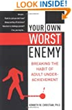 Your Own Worst Enemy: Breaking the Habit of Adult Underachievement