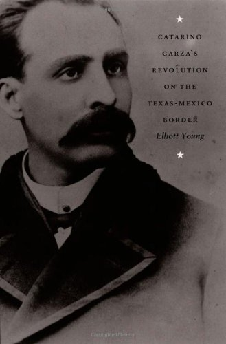 Catarino Garza's Revolution on the Texas-Mexico Border (American...