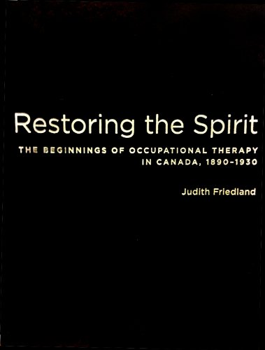 Restoring the Spirit: The Beginnings of Occupational Therapy in Canada, 1890-1930