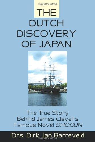 The Dutch Discovery of Japan: The True Story Behind James Clavell's Famous Novel SHOGUN