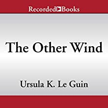 The Other Wind: The Earthsea Cycle, Book 6 | Livre audio Auteur(s) : Ursula K. Le Guin Narrateur(s) : Samuel Roukin