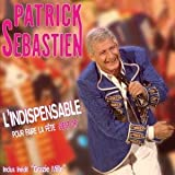 L'Indispensable Pour Faire La F�te (Best Of)par Patrick S�bastien