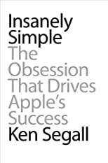 Insanely Simple: The Obsession That Drives Apple&#39;s Success