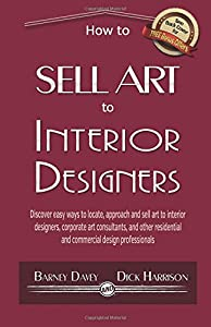 How to Sell Art to Interior Designers: Learn Ways to Get Your Work into the Interior Design Market and Sell More Art from CreateSpace Independent Publishing Platform