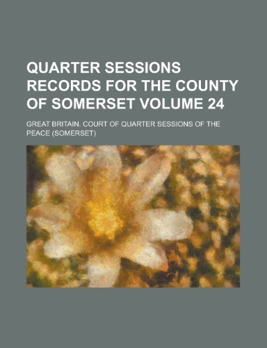 Quarter Sessions Records for the County of Somerset Volume 24