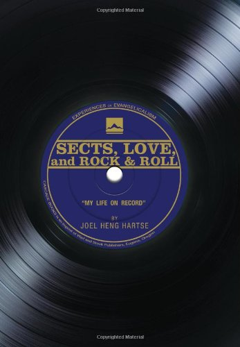 Sects, Love, and Rock & Roll: My Life on Record (Experiences in Evangelicalism), Joel Heng Hartse