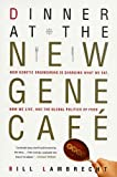 img - for Dinner at the New Gene Caf : How Genetic Engineering Is Changing What We Eat, How We Live, and the Global Politics of Food book / textbook / text book