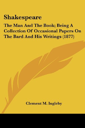 Shakespeare: The Man and the Book; Being a Collection of Occasional Papers on the Bard and His Writings (1877)