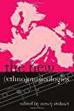 The New (Ethno)musicologies (Europea: Ethnomusicologies and Modernities)