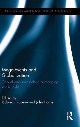 Mega-Events and Globalization: Capital and Spectacle in a Changing World Order (Routledge Research in Sport, Culture and Society)