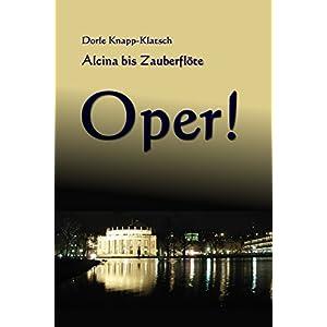 Alcina bis Zauberflöte: Spannende Opernhandlungen in Kurzfassung (Opernführer 1)