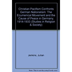 Christian Pacifism Confronts German Nationalism: The Ecumenical Movement and the Cause of Peace in Germany, 1914-1933 (Studies in Religion and Society (New York, N.Y.),; V. 55,)