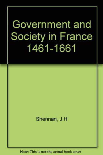 Government and Society in France, 1461-1661 (Historical problems)