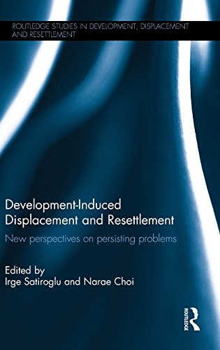 Development-Induced Displacement and Resettlement: New perspectives on persisting problems (Routledge Studies in Development, Displacement and Resettlement)