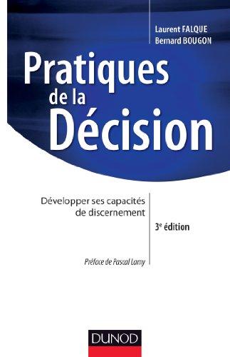 Pratiques de la décision - 3e éd. : Développer ses capacités de discernement (Stratégies et management)