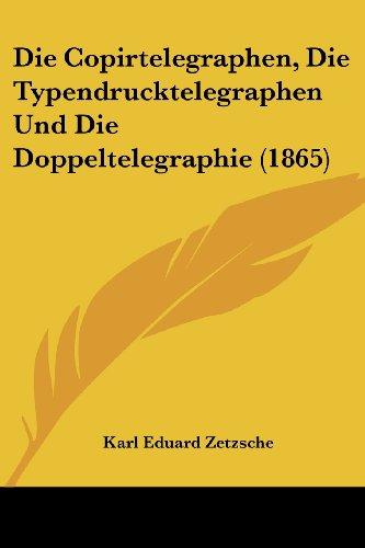 Die Copirtelegraphen, Die Typendrucktelegraphen Und Die Doppeltelegraphie (1865)