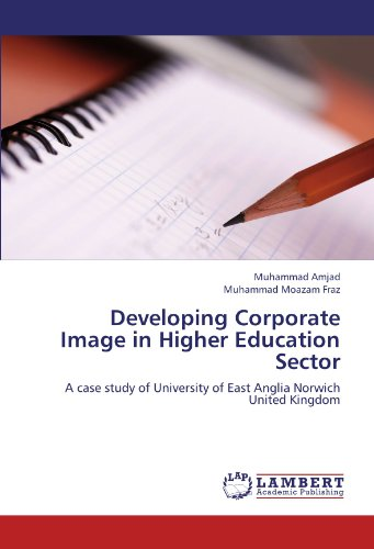 Developing Corporate Image in Higher Education Sector: A case study of University of East Anglia Norwich United Kingdom
