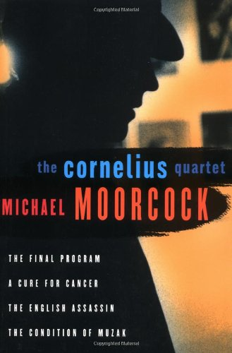 The Cornelius Quartet: The Final Program, A Cure for Cancer, The English Assassin, The Condition of Muzak (Final Program