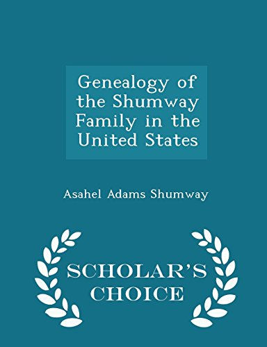 Genealogy of the Shumway Family in the United States - Scholar's Choice Edition