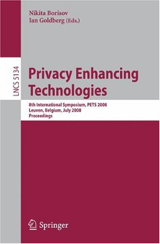 Privacy Enhancing Technologies: 8th International Symposium, PETS 2008 Leuven, Belgium, July 23-25, 2008 Proceedings