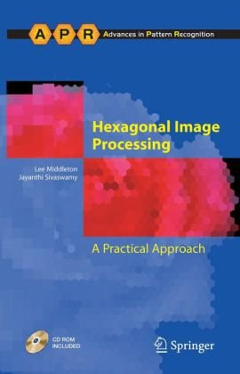 Hexagonal Image Processing: A Practical Approach (Advances in Computer Vision and Pattern Recognition)