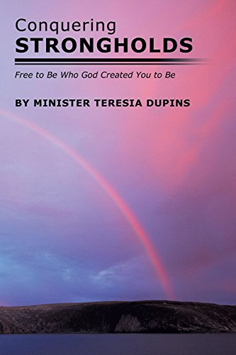 Conquering Strongholds: Free to Be Who God Created You to Be