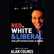 Red, White & Liberal: How Left is Right & Right is Wrong | [Alan Colmes]