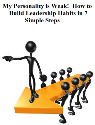 My Personality is Weak! How to Build Leadership Habits in 7 Simple Steps