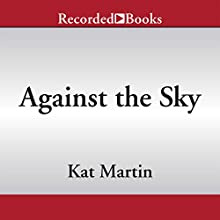 Against the Sky (       UNABRIDGED) by Kat Martin Narrated by Jack Garrett