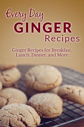 Ginger Recipes: The Complete Guide to Breakfast, Lunch, Dinner, and More (Everyday Recipes) by Ranae Richoux