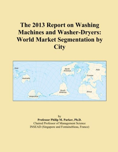 The 2013 Report On Washing Machines And Washer-Dryers: World Market Segmentation By City front-547511