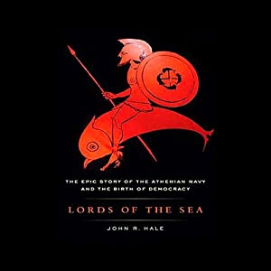 Lords of the Sea: The Epic Story of the Athenian Navy and the Birth of Democracy | [John R. Hale]