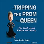 Tripping the Prom Queen: The Truth About Women and Rivalry | [Susan Shapiro Barash]